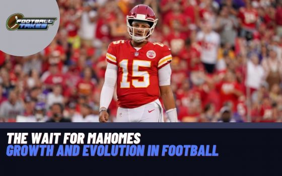 The Wait for Mahomes: Growth and Evolution in Football