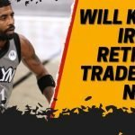 Kyrie Irving Retirement | Will He Retire if Traded by Nets?