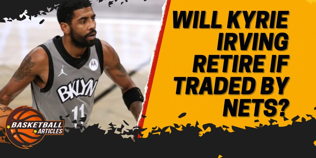 Kyrie Irving Retirement   Will He Retire if Traded by Nets?