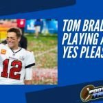 Tom Brady Playing at 50? Yes Please!
