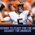 Case Keenum to start for the Browns against the Broncos