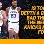 Is too Much Depth a Good or Bad Thing for the New York Knicks Moving Forward