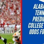 Alabama vs Tennessee Prediction & College Football Odds for Week 8
