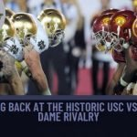 Looking Back at the Historic USC vs Notre Dame Rivalry