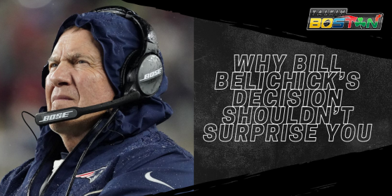 Why Bill Belichick's Decision Shouldn't Surprise You