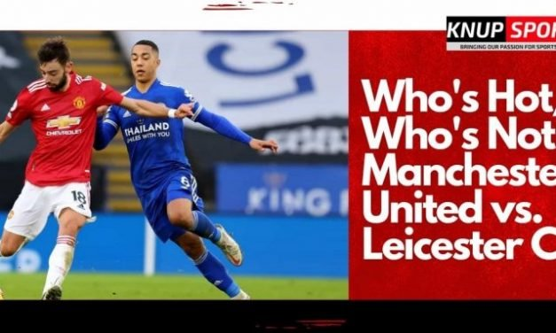 Who's Hot/ Who's Not Manchester United vs. Leicester City